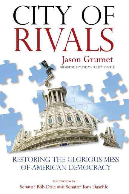 City of Rivals By Grumet, Jason/ Dole, Bob (FRW)/ Daschle, Thomas (FRW)