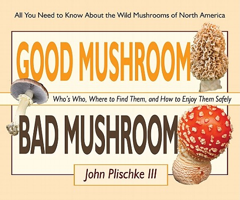 Good Mushroom Bad Mushroom By Plischke, John