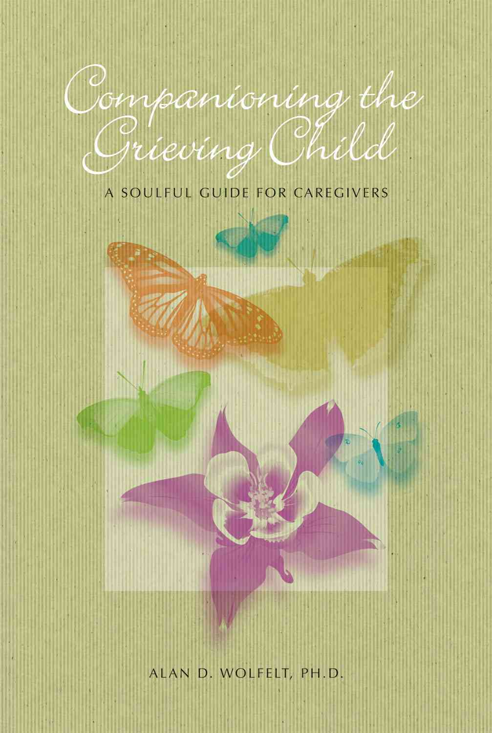 Companioning the Bereaved Child By Wolfelt, Alan D.